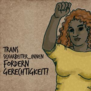 Trans Sexarbeiter_innen Fordern Gerechtigkeit!