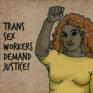 Trans Sex Workers Demand Justice!