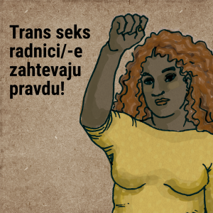 Trans seks radnici/-e zahtevaju pravdu!