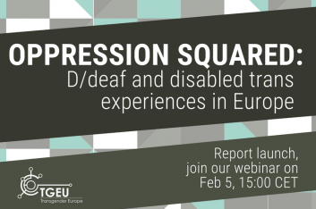 "Background: squares in green white and gray. Text says ""Oppression Squared: D/deaf and disabled trans experiences in Europe"" - ""Report launch, join our webinar on Feb 5, 1500CET"""