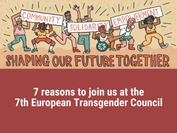"The banner shows an illustration with 7 people dancing. They are people of colour, white people, people with short hair, no hair, or long hair. Someone in a wheelchair. They hold up banners which say ""community, solidarity, empowerment - shaping our future together"" under the banner is the text ""7 reasons to join us at the 7th European transgender council"""