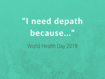 "White text on green background says ""I need depath because..."" underneath in grey ""World Health Day 2018"""