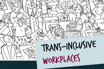Linked File: Image of front cover. Black & white drawing of many people squashed into a small space. Text: Trans-Inclusive Workplaces. Guideliens for Employers & Businesses.Stephen Whittle. Lewis Turner.