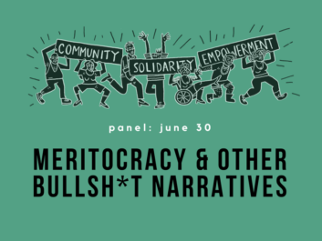 Green background. Black all caps text: Meritocracy & Other Bullsh*t Narratives. White text, smaller, panel: june 30. The top half of the image is taken up by an illustration of 7 people holding up 3 signs which say community, solidarity, empowerment.